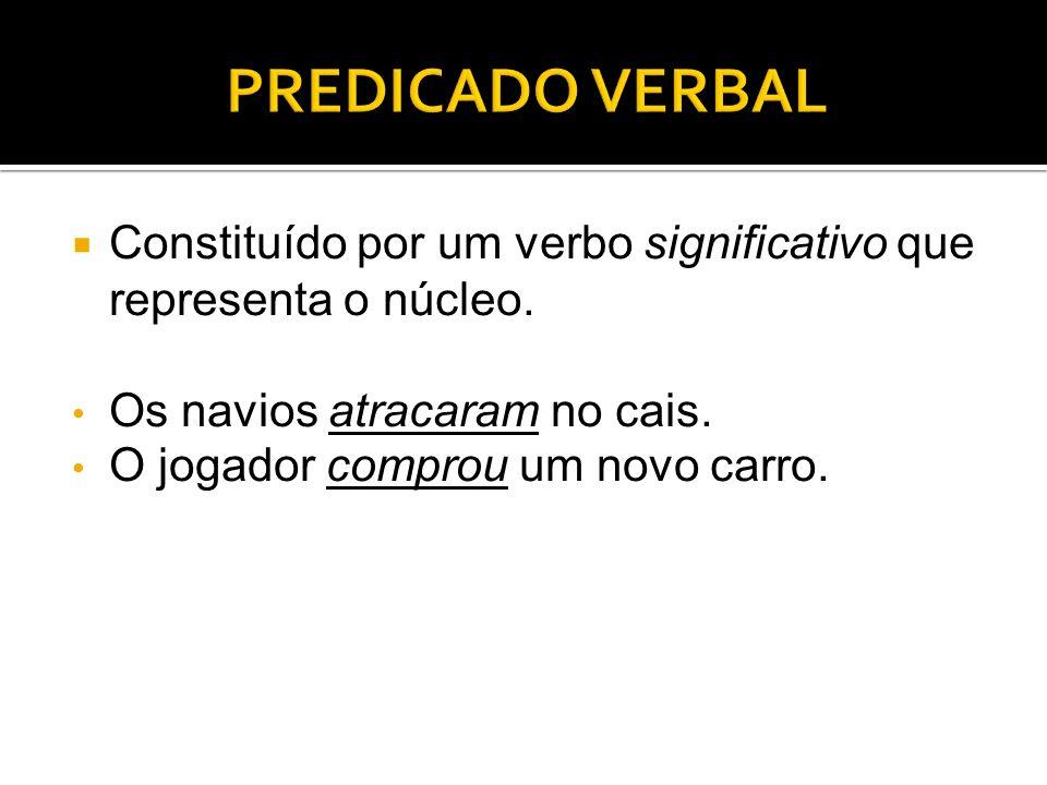 Apresenta dois núcleos: um verbo significativo (núcleo verbal) e um nome (núcleo nominal).