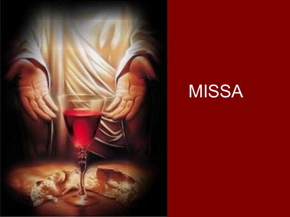 Missa = missão.Eucaristia = Ação de Graças.
