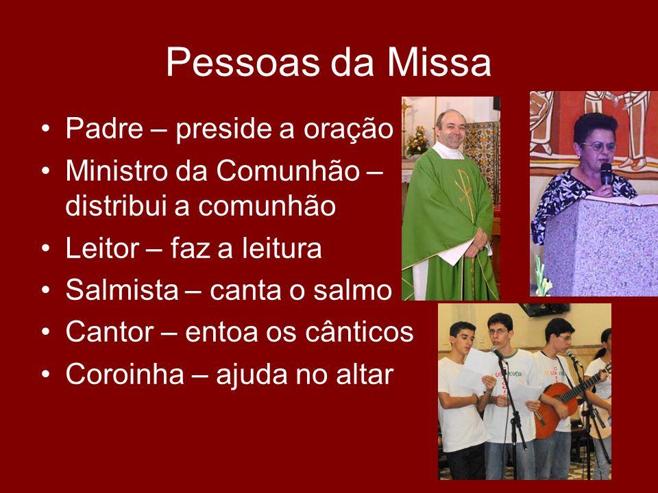 Pessoas da Missa Padre – preside a oração Ministro da Comunhão – distribui a comunhão Leitor – faz a leitura Salmista – canta o salmo Cantor – entoa o