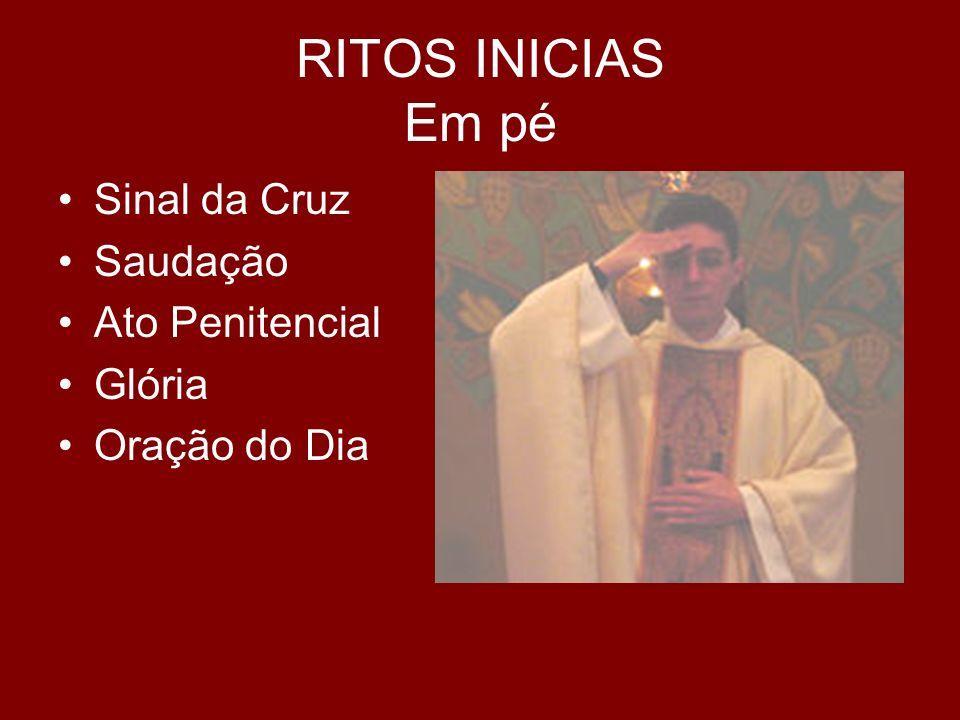 RITOS INICIAS Em pé Sinal da Cruz Saudação Ato Penitencial Glória Oração do Dia