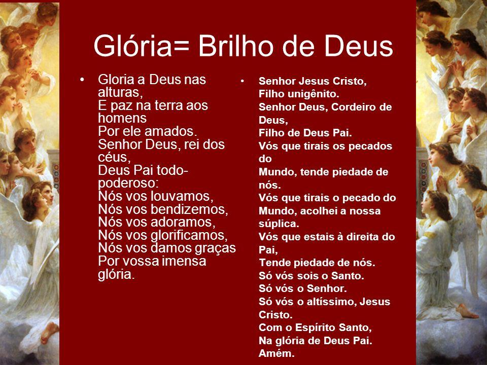 Glória= Brilho de Deus Senhor Jesus Cristo, Filho unigênito. Senhor Deus, Cordeiro de Deus, Filho de Deus Pai. Vós que tirais os pecados do Mundo, ten