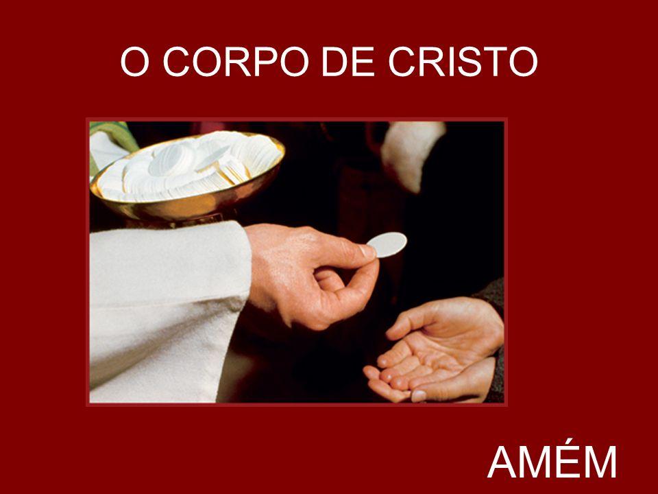 O CORPO DE CRISTO AMÉM