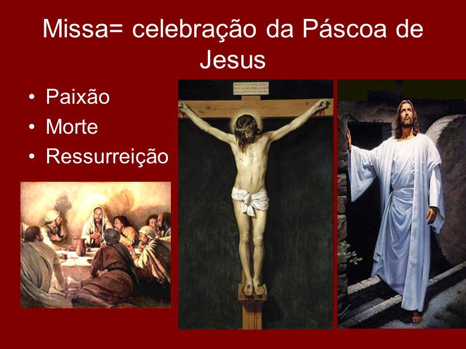 Missa= celebração da Páscoa de Jesus Paixão Morte Ressurreição