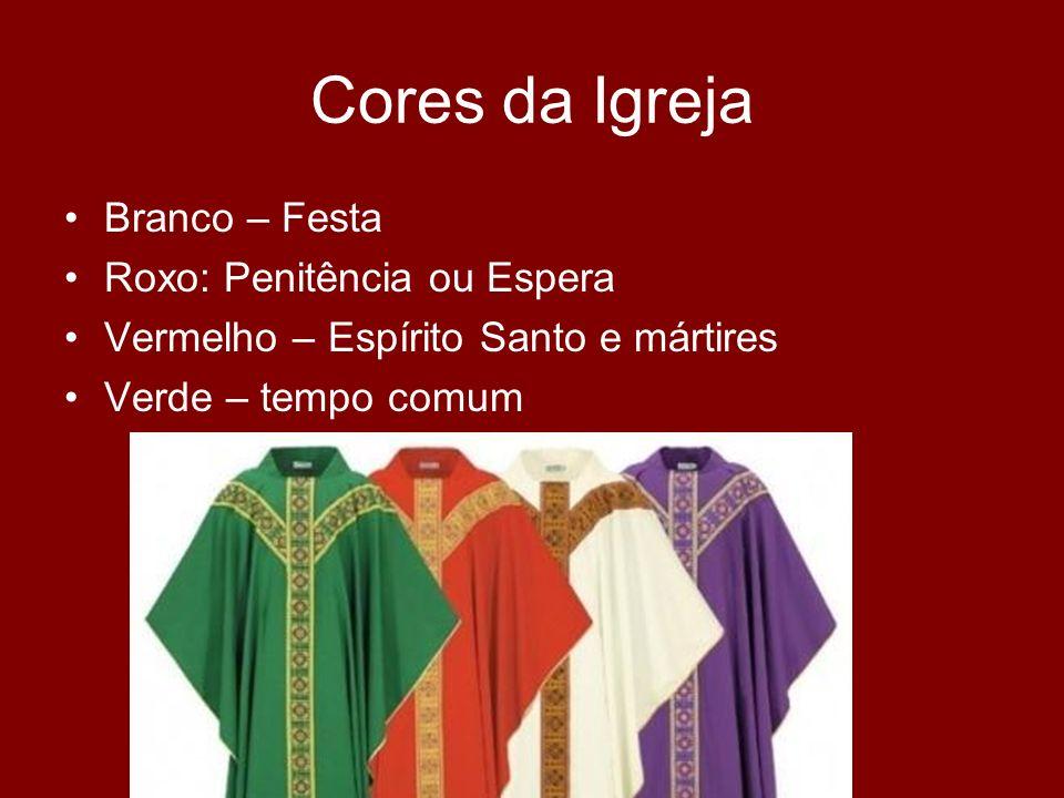 Cores da Igreja Branco – Festa Roxo: Penitência ou Espera Vermelho – Espírito Santo e mártires Verde – tempo comum