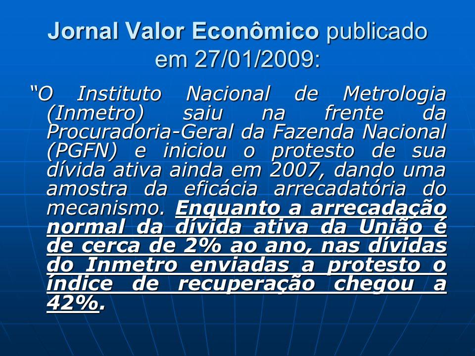Jornal Valor Econômico publicado em 27/01/2009: O Instituto Nacional de Metrologia (Inmetro) saiu na frente da Procuradoria-Geral da Fazenda Nacional