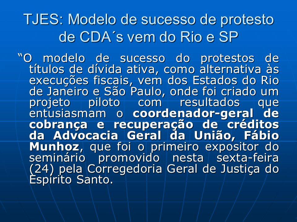 TJES: Modelo de sucesso de protesto de CDA´s vem do Rio e SP O modelo de sucesso do protestos de títulos de dívida ativa, como alternativa às execuçõe