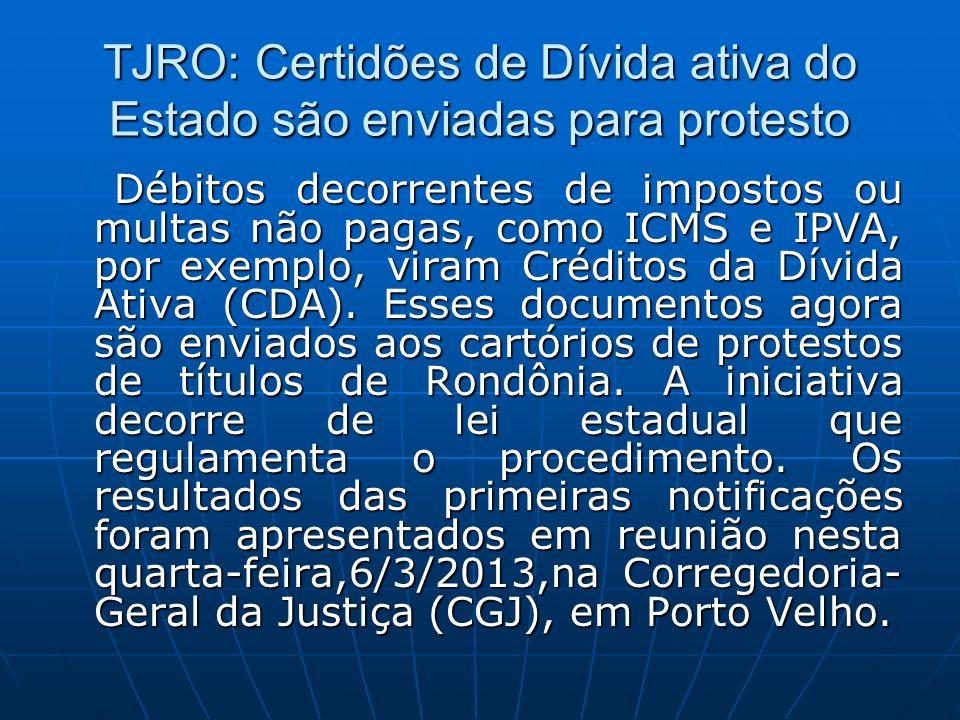 TJRO: Certidões de Dívida ativa do Estado são enviadas para protesto Débitos decorrentes de impostos ou multas não pagas, como ICMS e IPVA, por exempl