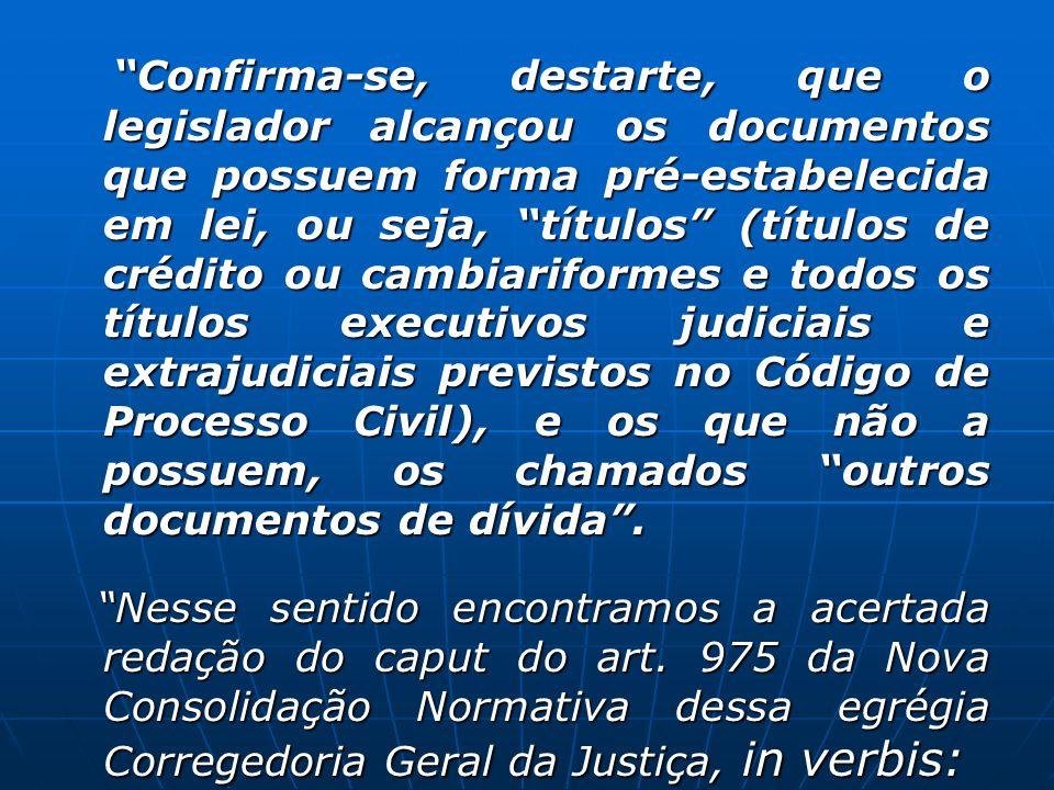 Confirma-se, destarte, que o legislador alcançou os documentos que possuem forma pré-estabelecida em lei, ou seja, títulos (títulos de crédito ou camb