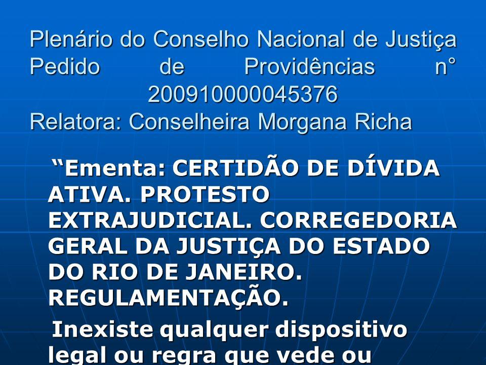 Plenário do Conselho Nacional de Justiça Pedido de Providências n° 200910000045376 Relatora: Conselheira Morgana Richa Ementa: CERTIDÃO DE DÍVIDA ATIV