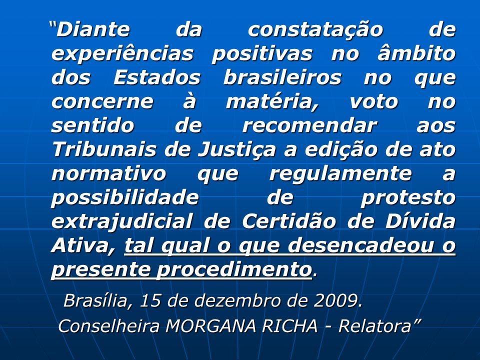 Diante da constatação de experiências positivas no âmbito dos Estados brasileiros no que concerne à matéria, voto no sentido de recomendar aos Tribuna