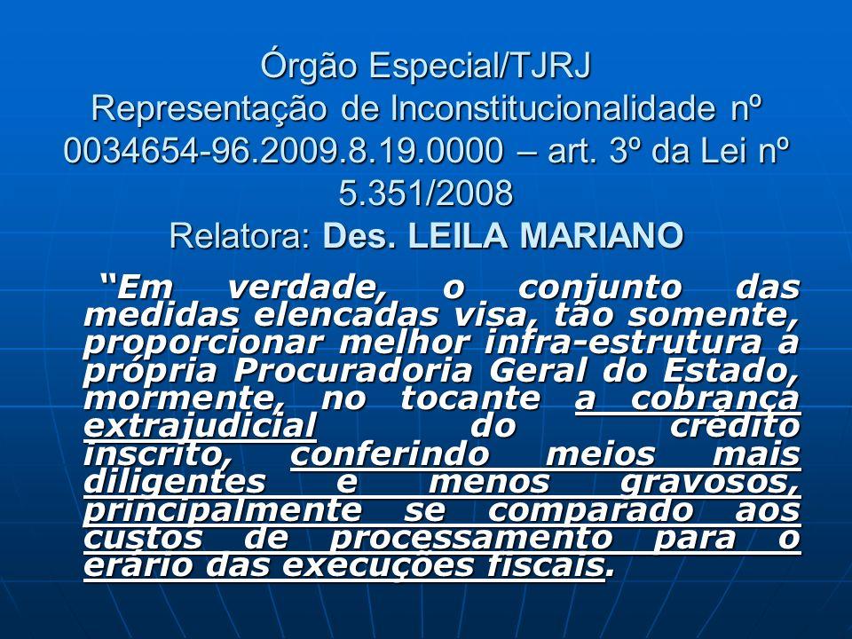 Órgão Especial/TJRJ Representação de Inconstitucionalidade nº 0034654-96.2009.8.19.0000 – art. 3º da Lei nº 5.351/2008 Relatora: Des. LEILA MARIANO Em