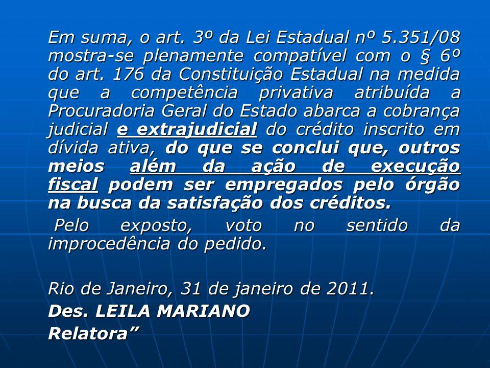 Em suma, o art. 3º da Lei Estadual nº 5.351/08 mostra-se plenamente compatível com o § 6º do art. 176 da Constituição Estadual na medida que a competê