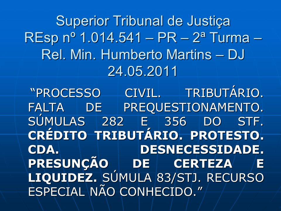 Superior Tribunal de Justiça REsp nº 1.014.541 – PR – 2ª Turma – Rel. Min. Humberto Martins – DJ 24.05.2011 PROCESSO CIVIL. TRIBUTÁRIO. FALTA DE PREQU