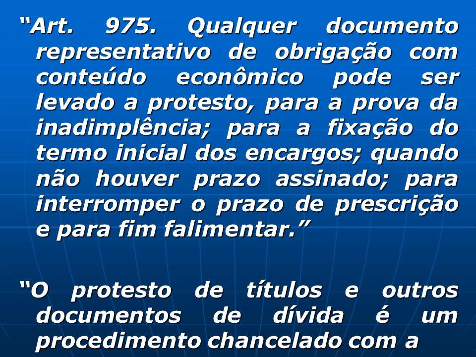 Art. 975. Qualquer documento representativo de obrigação com conteúdo econômico pode ser levado a protesto, para a prova da inadimplência; para a fixa