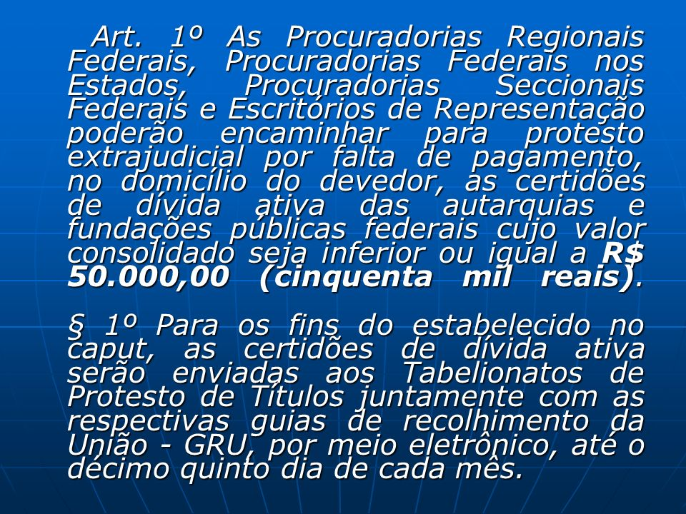 Art. 1º As Procuradorias Regionais Federais, Procuradorias Federais nos Estados, Procuradorias Seccionais Federais e Escritórios de Representação pode