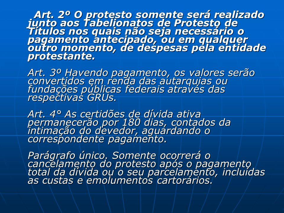 Art. 2º O protesto somente será realizado junto aos Tabelionatos de Protesto de Títulos nos quais não seja necessário o pagamento antecipado, ou em qu