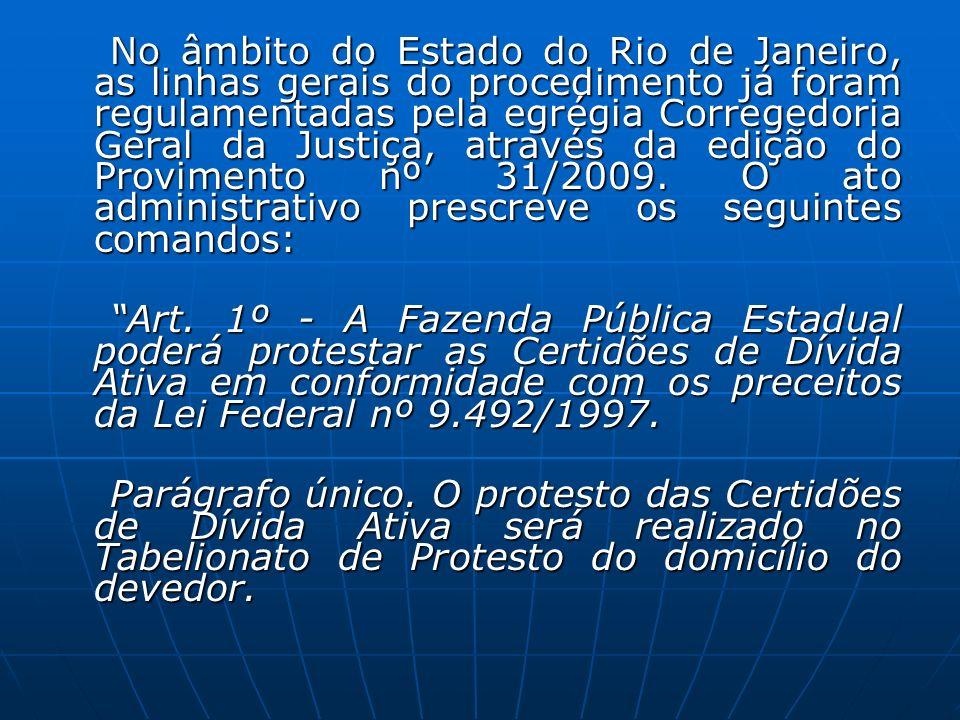 No âmbito do Estado do Rio de Janeiro, as linhas gerais do procedimento já foram regulamentadas pela egrégia Corregedoria Geral da Justiça, através da