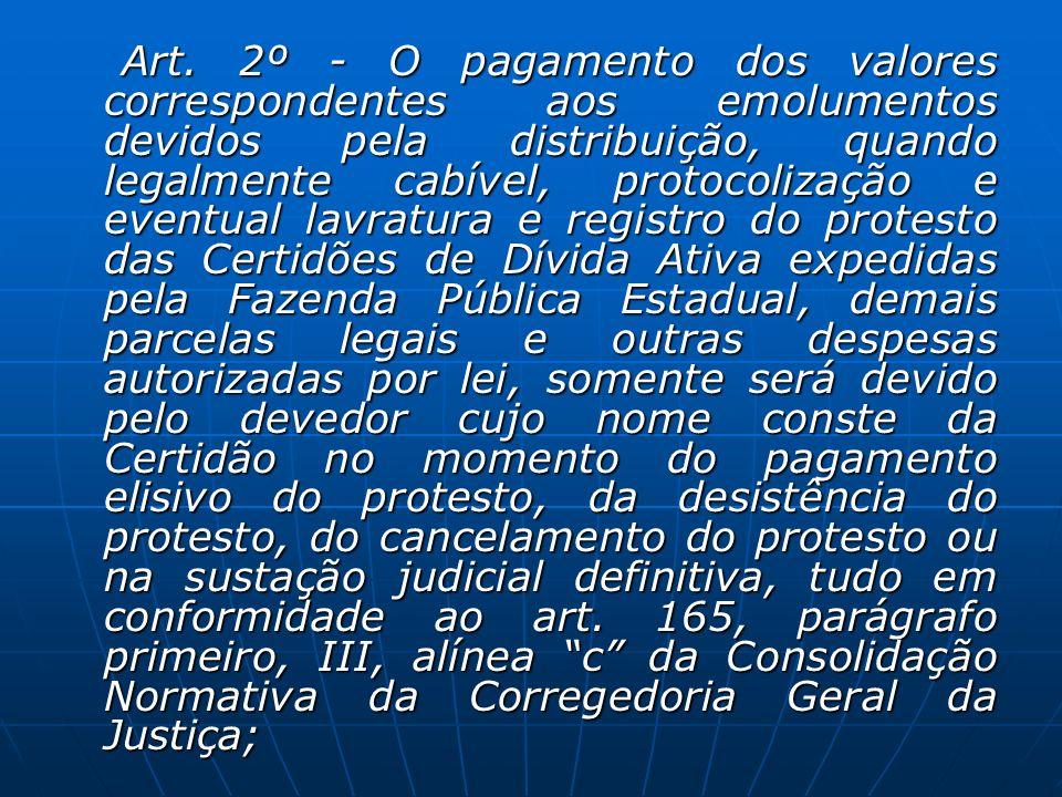 Art. 2º - O pagamento dos valores correspondentes aos emolumentos devidos pela distribuição, quando legalmente cabível, protocolização e eventual lavr
