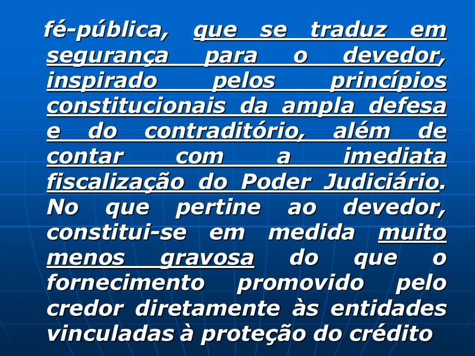 fé-pública, que se traduz em segurança para o devedor, inspirado pelos princípios constitucionais da ampla defesa e do contraditório, além de contar c