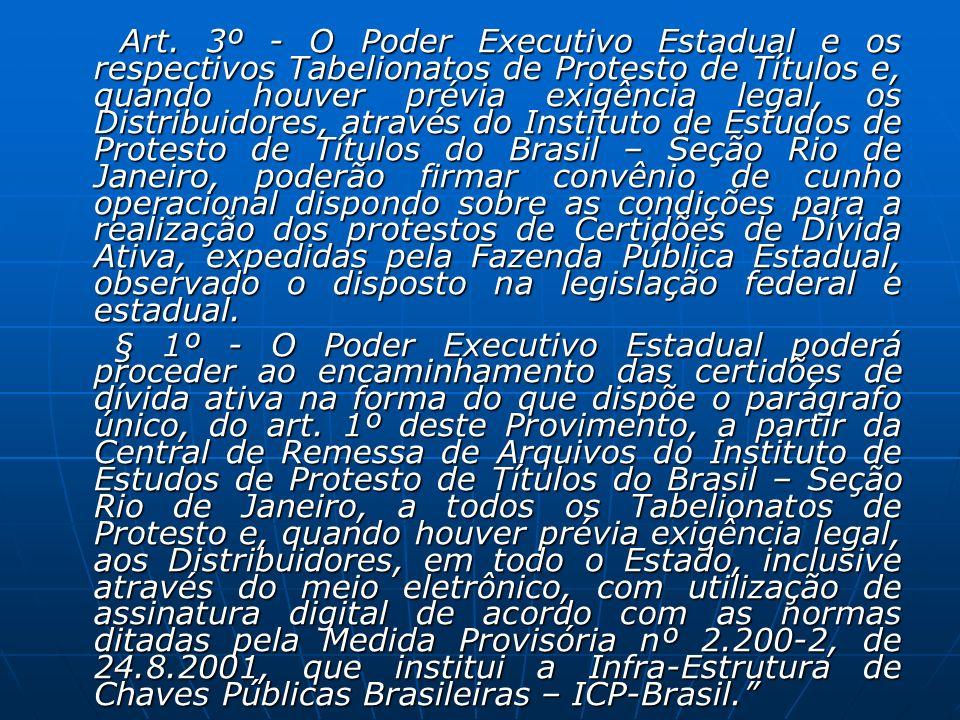 Art. 3º - O Poder Executivo Estadual e os respectivos Tabelionatos de Protesto de Títulos e, quando houver prévia exigência legal, os Distribuidores,