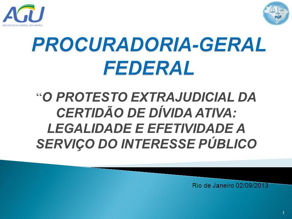 O PROTESTO EXTRAJUDICIAL DA CERTIDÃO DE DÍVIDA ATIVA: LEGALIDADE E EFETIVIDADE A SERVIÇO DO INTERESSE PÚBLICO Rio de Janeiro 02/09/2013 1