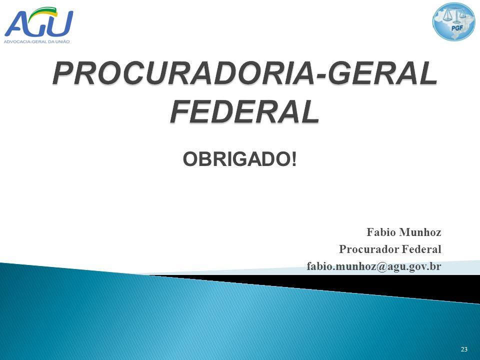 OBRIGADO! Fabio Munhoz Procurador Federal fabio.munhoz@agu.gov.br 23