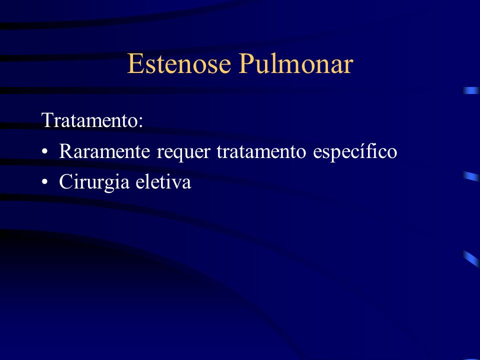 Estenose Pulmonar Tratamento: Raramente requer tratamento específico Cirurgia eletiva