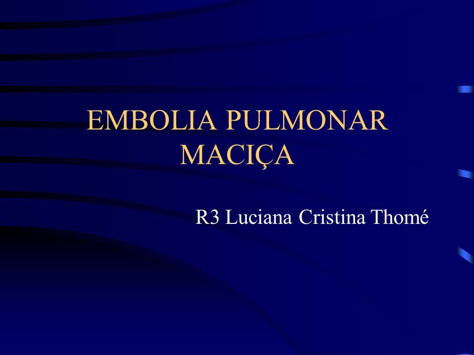 EMBOLIA PULMONAR MACIÇA R3 Luciana Cristina Thomé