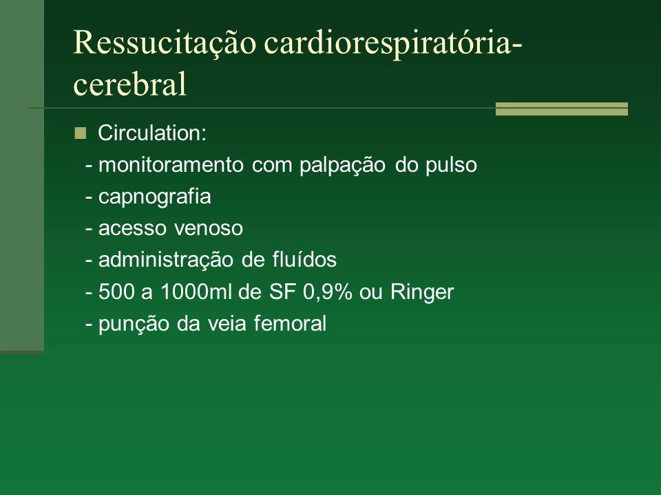 Ressucitação cardiorespiratória- cerebral Circulation: - monitoramento com palpação do pulso - capnografia - acesso venoso - administração de fluídos