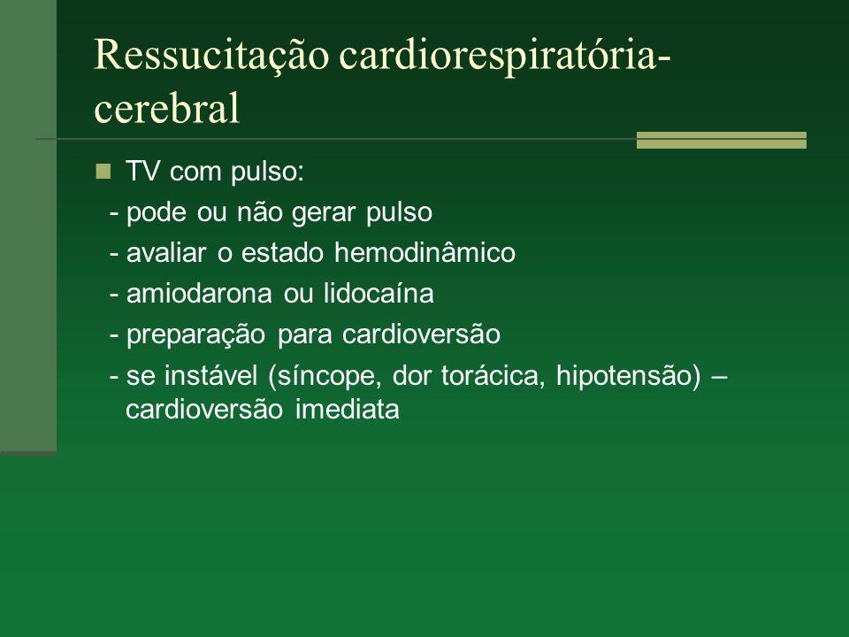 Ressucitação cardiorespiratória- cerebral TV com pulso: - pode ou não gerar pulso - avaliar o estado hemodinâmico - amiodarona ou lidocaína - preparaç
