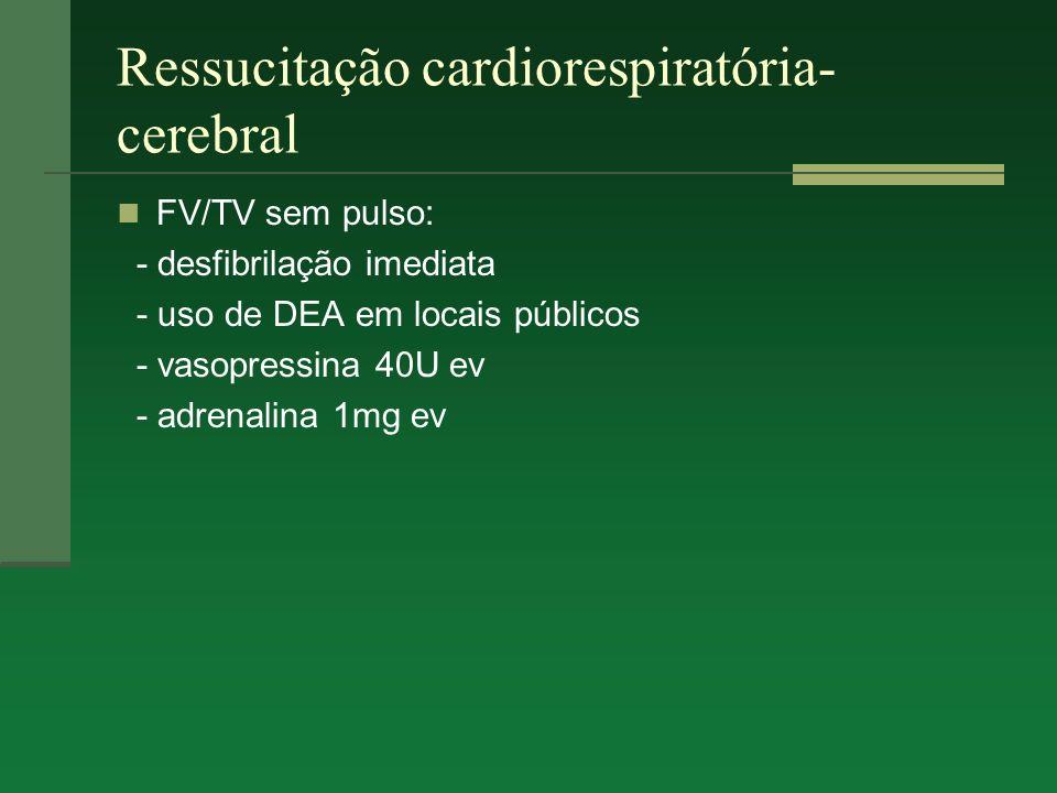 Ressucitação cardiorespiratória- cerebral FV/TV sem pulso: - desfibrilação imediata - uso de DEA em locais públicos - vasopressina 40U ev - adrenalina