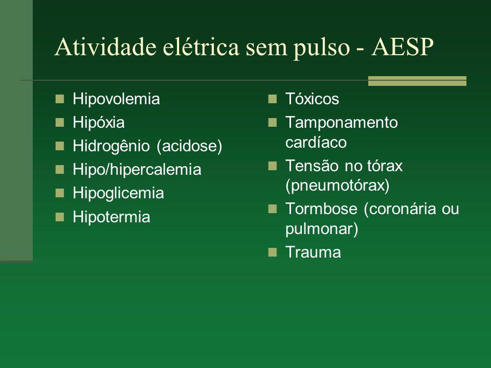 Atividade elétrica sem pulso - AESP Hipovolemia Hipóxia Hidrogênio (acidose) Hipo/hipercalemia Hipoglicemia Hipotermia Tóxicos Tamponamento cardíaco T