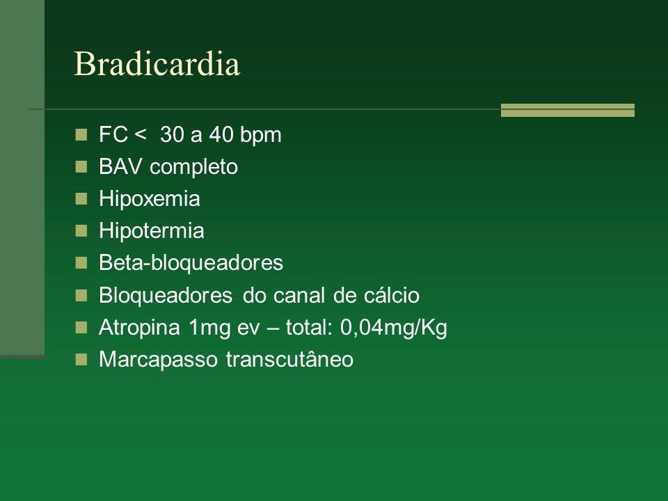Bradicardia FC < 30 a 40 bpm BAV completo Hipoxemia Hipotermia Beta-bloqueadores Bloqueadores do canal de cálcio Atropina 1mg ev – total: 0,04mg/Kg Ma