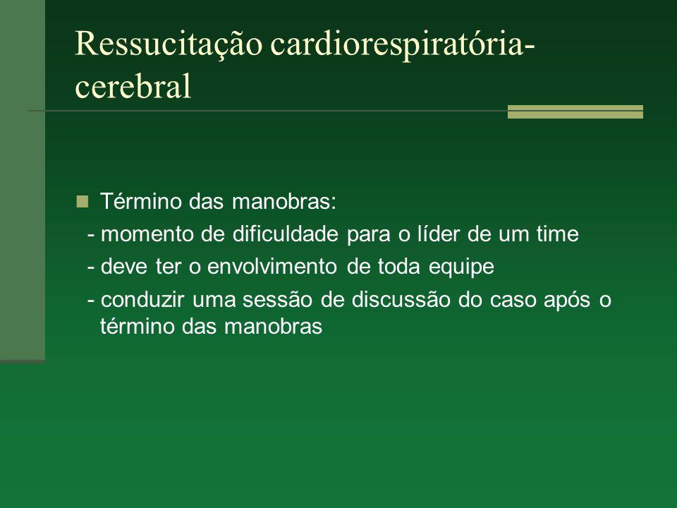 Ressucitação cardiorespiratória- cerebral Término das manobras: - momento de dificuldade para o líder de um time - deve ter o envolvimento de toda equ