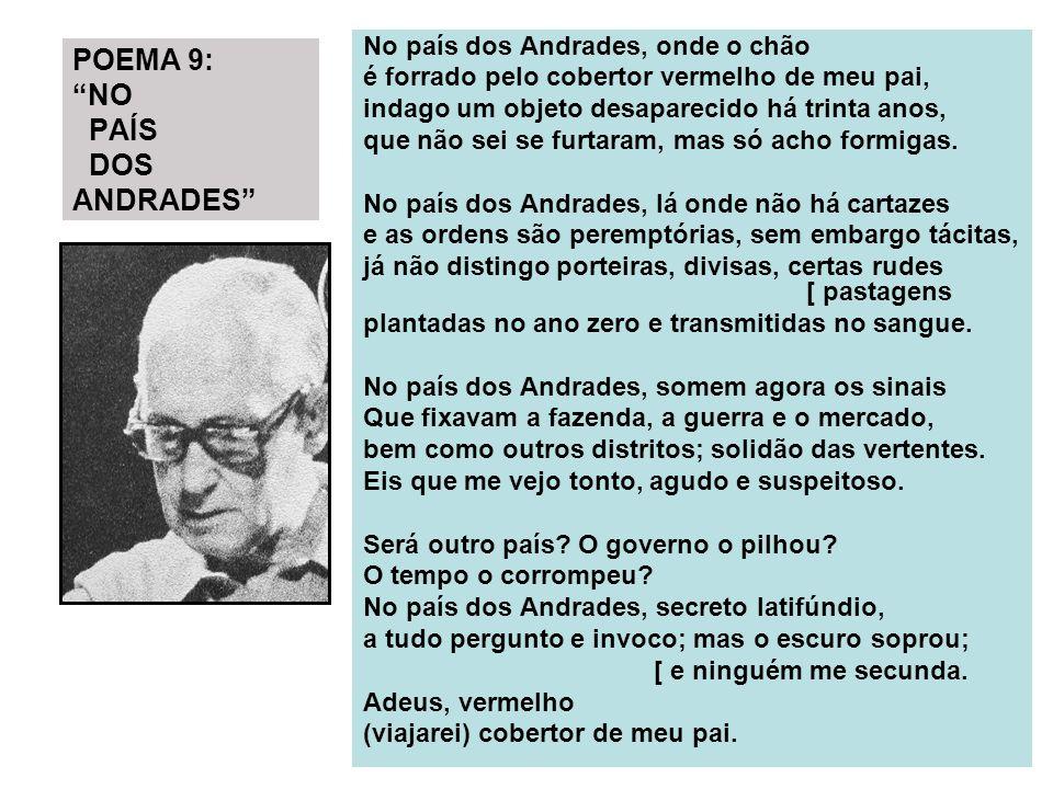 POEMA 9: NO PAÍS DOS ANDRADES No país dos Andrades, onde o chão é forrado pelo cobertor vermelho de meu pai, indago um objeto desaparecido há trinta a
