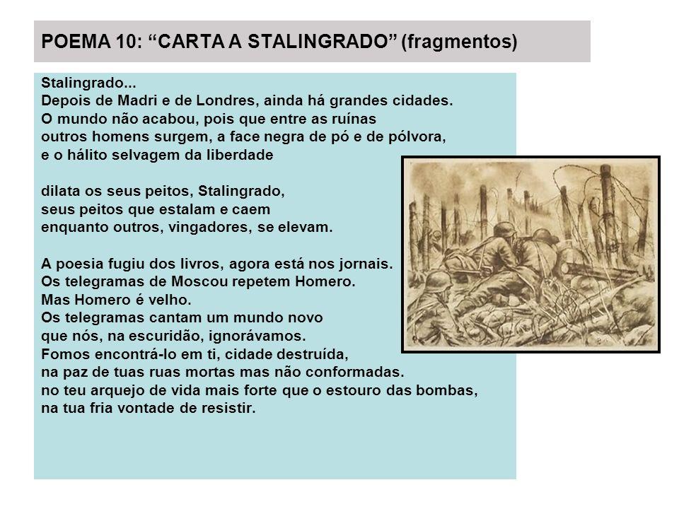 POEMA 10: CARTA A STALINGRADO (fragmentos) Stalingrado... Depois de Madri e de Londres, ainda há grandes cidades. O mundo não acabou, pois que entre a