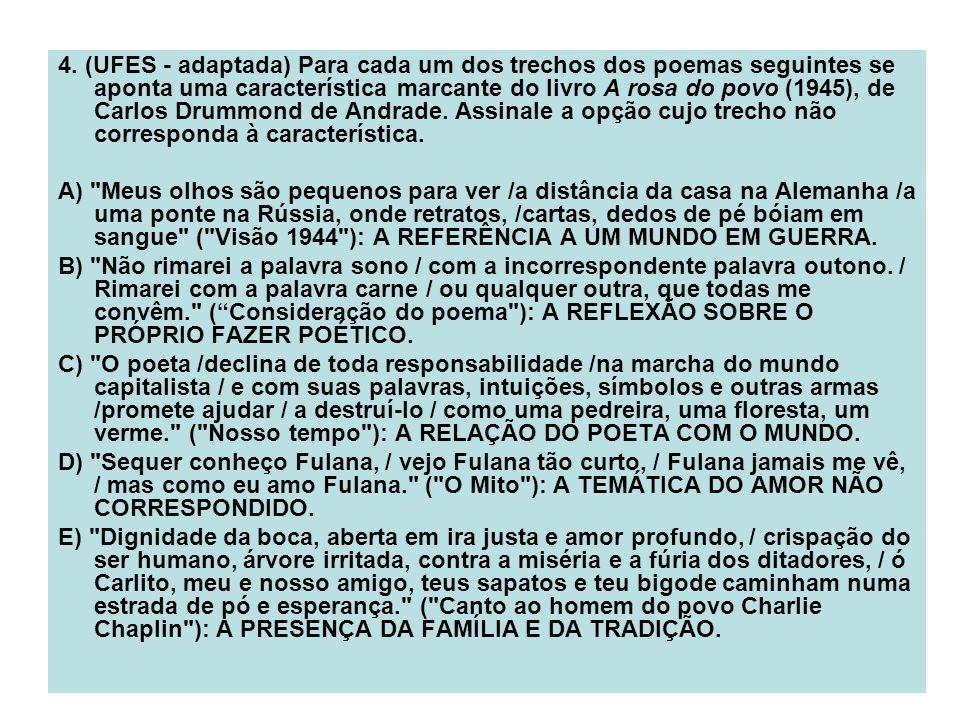 4. (UFES - adaptada) Para cada um dos trechos dos poemas seguintes se aponta uma característica marcante do livro A rosa do povo (1945), de Carlos Dru