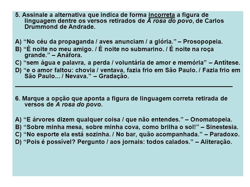 5. Assinale a alternativa que indica de forma incorreta a figura de linguagem dentre os versos retirados de A rosa do povo, de Carlos Drummond de Andr
