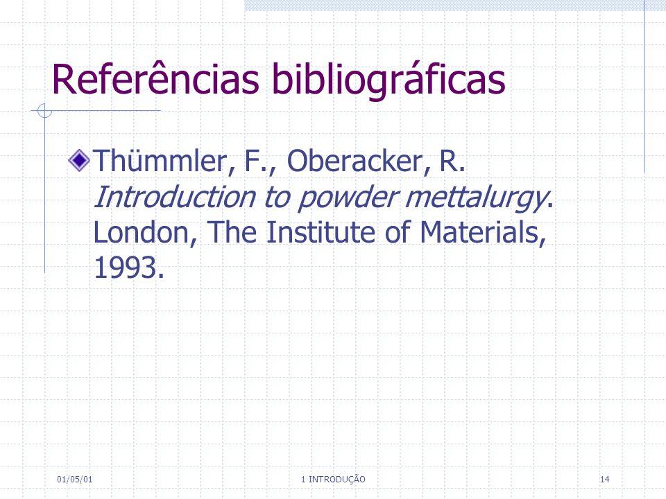01/05/01 1 INTRODUÇÃO 14 Referências bibliográficas Thümmler, F., Oberacker, R.