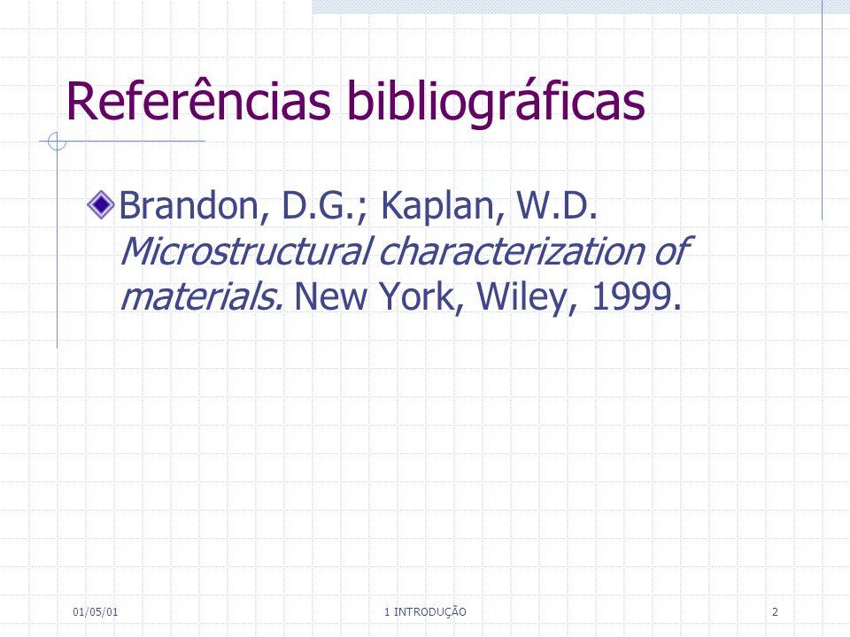 01/05/01 1 INTRODUÇÃO 2 Referências bibliográficas Brandon, D.G.; Kaplan, W.D.