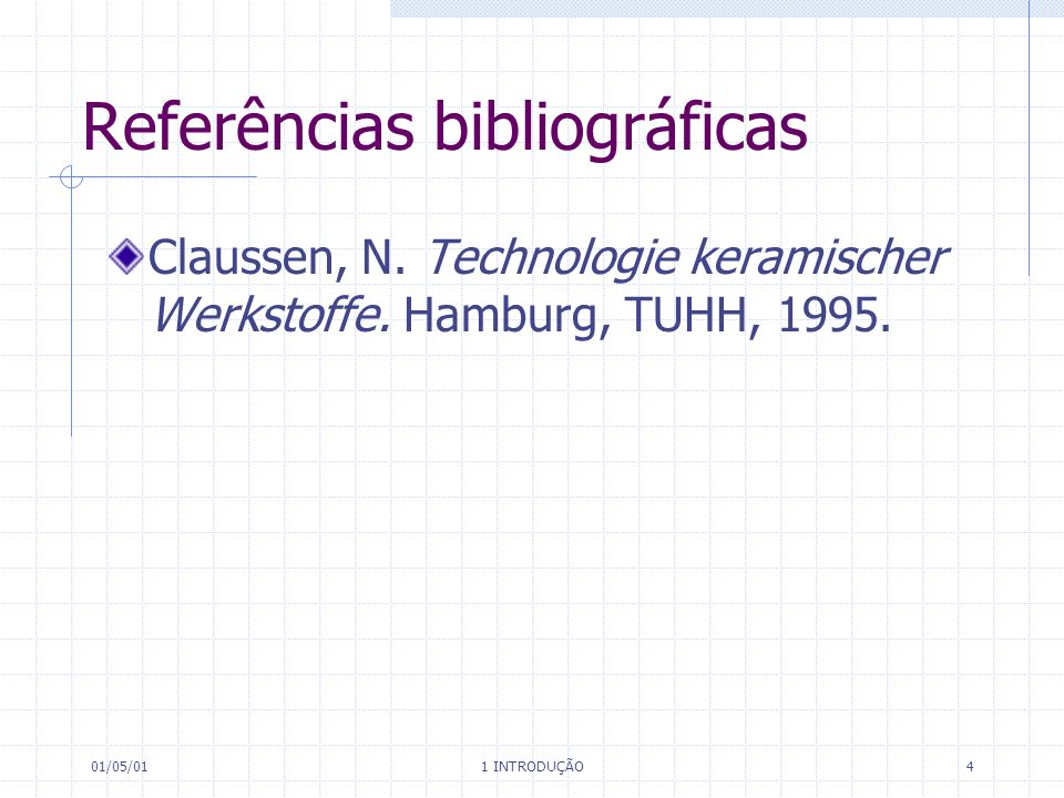 01/05/01 1 INTRODUÇÃO 4 Referências bibliográficas Claussen, N.