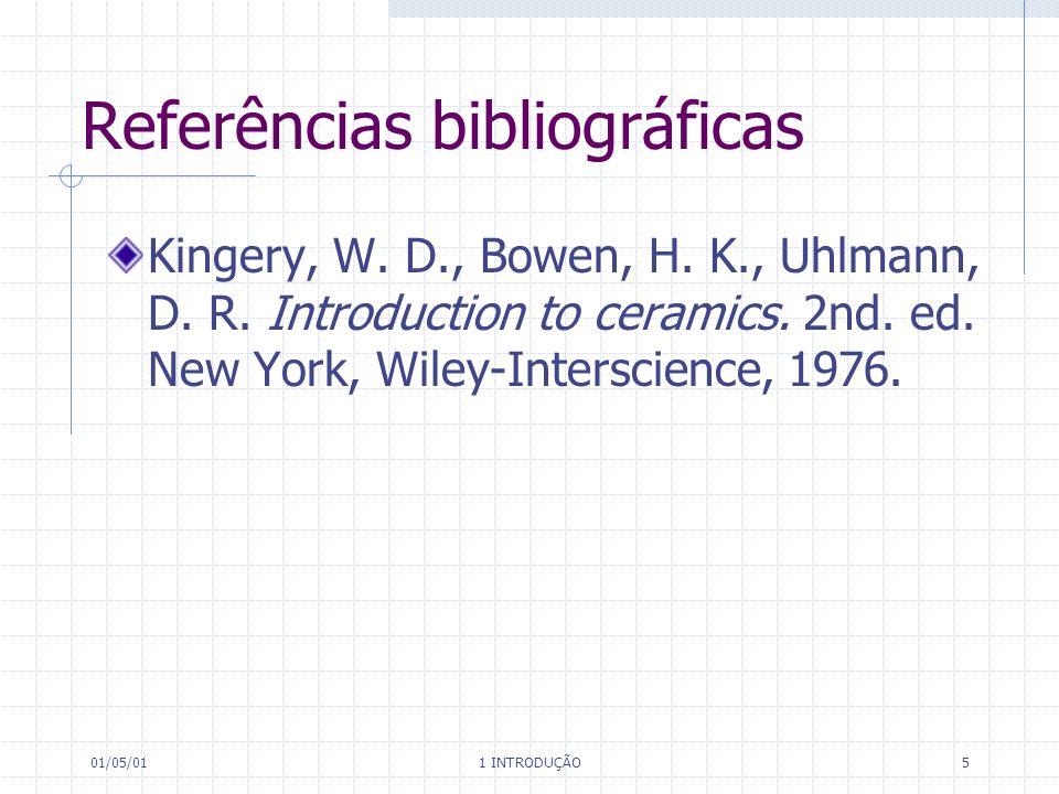 01/05/01 1 INTRODUÇÃO 5 Referências bibliográficas Kingery, W.