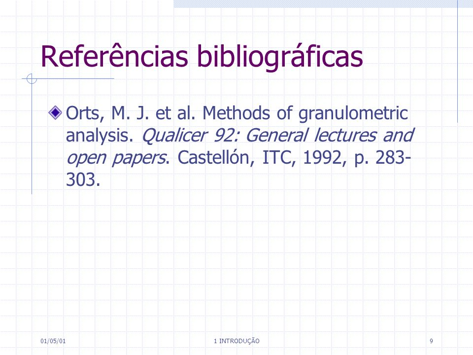 01/05/01 1 INTRODUÇÃO 9 Referências bibliográficas Orts, M. J. et al. Methods of granulometric analysis. Qualicer 92: General lectures and open papers
