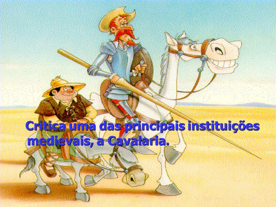 Critica uma das principais instituições medievais, a Cavalaria. Critica uma das principais instituições medievais, a Cavalaria.