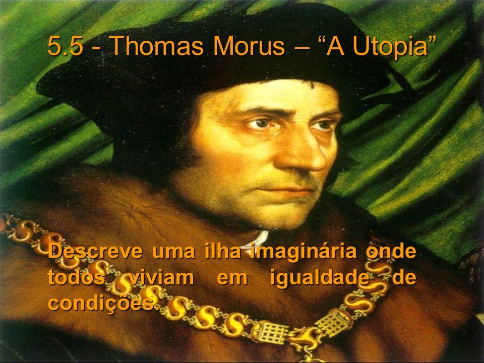 5.5 - Thomas Morus – A Utopia Descreve uma ilha imaginária onde todos viviam em igualdade de condições. Descreve uma ilha imaginária onde todos viviam