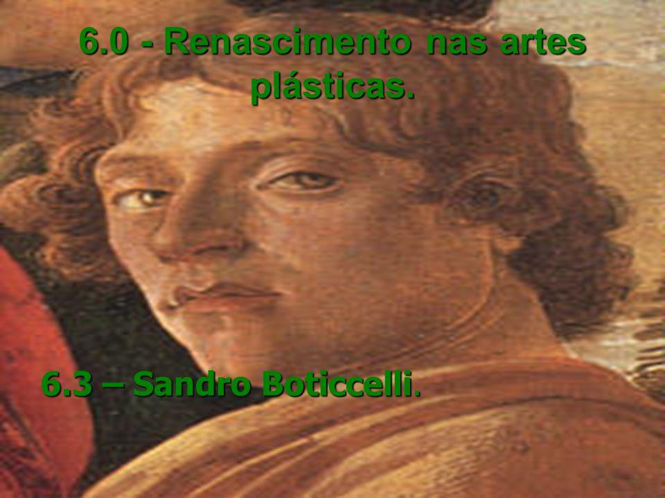 6.0 - Renascimento nas artes plásticas. 6.3 – Sandro Boticcelli.