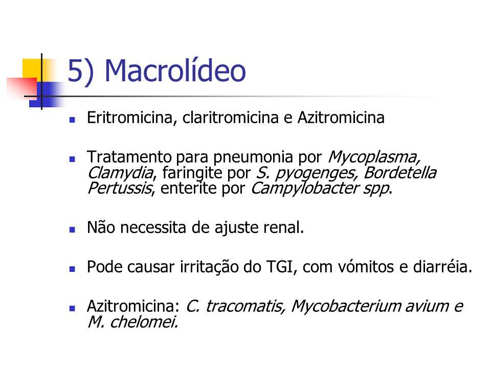 5) Macrolídeo Eritromicina, claritromicina e Azitromicina Tratamento para pneumonia por Mycoplasma, Clamydia, faringite por S. pyogenges, Bordetella P