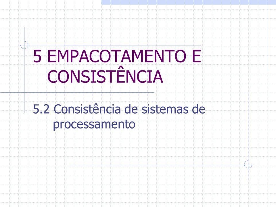 5 EMPACOTAMENTO E CONSISTÊNCIA 5.2 Consistência de sistemas de processamento