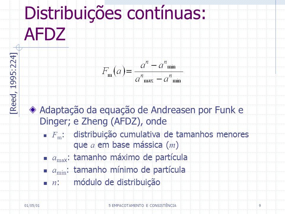 01/05/015 EMPACOTAMENTO E CONSISTÊNCIA9 Distribuições contínuas: AFDZ [Reed, 1995:224] Adaptação da equação de Andreasen por Funk e Dinger; e Zheng (AFDZ), onde F m : distribuição cumulativa de tamanhos menores que a em base mássica ( m ) a ma x :tamanho máximo de partícula a min :tamanho mínimo de partícula n :módulo de distribuição