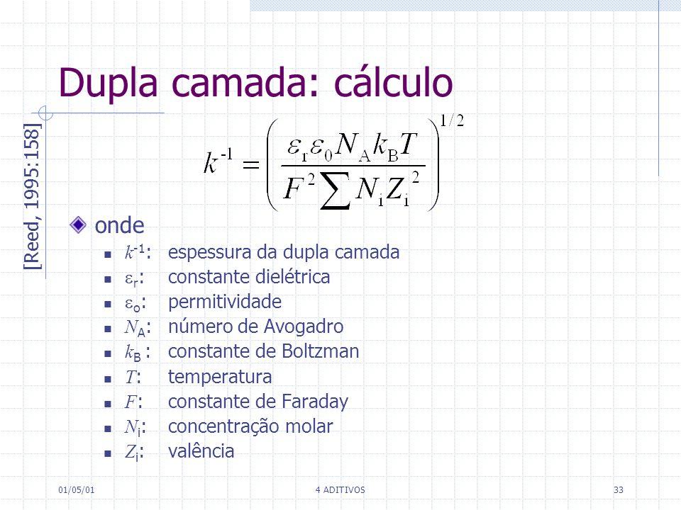 01/05/014 ADITIVOS33 onde k -1 : espessura da dupla camada r : constante dielétrica o : permitividade N A : número de Avogadro k B : constante de Bolt